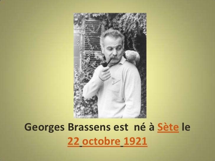 Georges Brassens est né à Sète le        22 octobre 1921