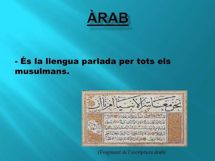 Àrab<br />- És la llengua parlada per tots els musulmans.<br />(Fragment de l'escriptura àrab)<br />