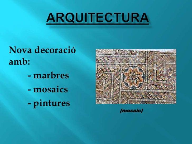 arquitectura<br />Nova decoració amb:<br />- marbres<br />- mosaics<br />- pintures<br />(mosaic)<br />