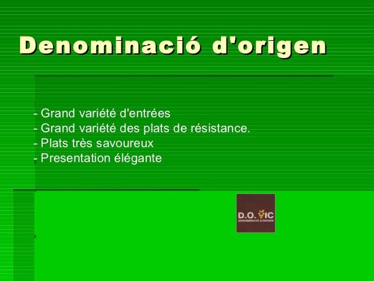 - Grand variété d'entrées - Grand variété des plats de résistance.  - Plats très savoureux - Presentation élégante Denomin...