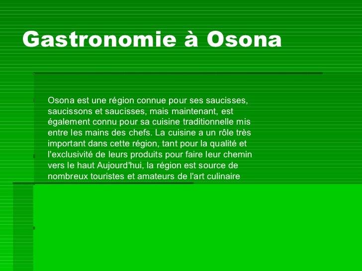 Gastronomie à Osona Osona est une région connue pour ses saucisses, saucissons et saucisses, mais maintenant, est égalemen...