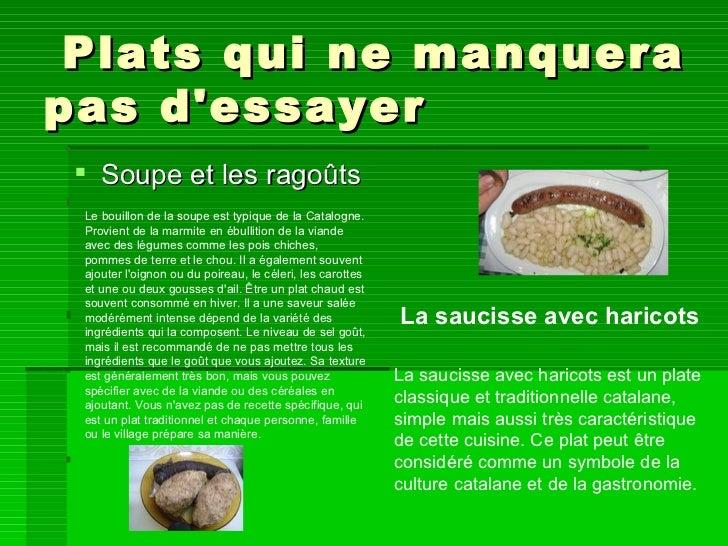 Plats qui ne manquera pas d'essayer <ul><li>Soupe et les ragoûts </li></ul>Le bouillon de la soupe est typique de la Catal...