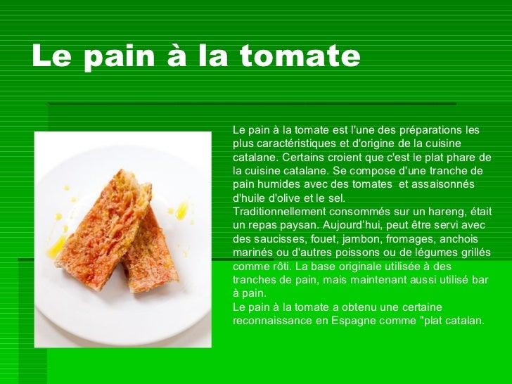Le pain à la tomate Le pain à la tomate est l'une des préparations les plus caractéristiques et d'origine de la cuisine ca...