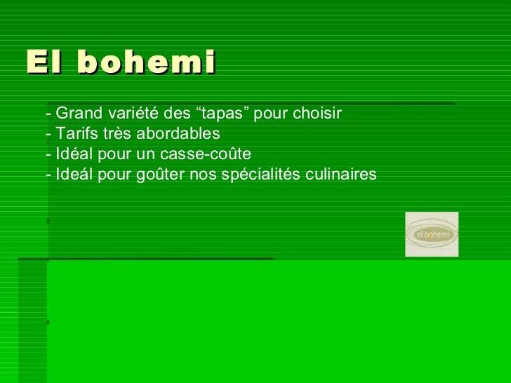 """- Grand variété des """"tapas"""" pour choisir - Tarifs très abordables - Idéal pour un casse-coûte - Ideál pour goûter nos spéc..."""