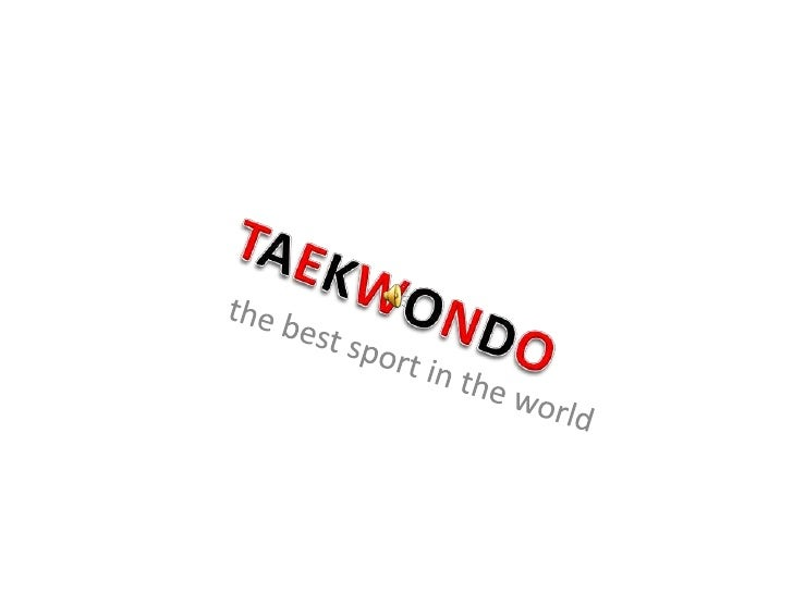 TAEKWONDO<br />the best sport in the world<br />