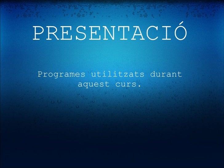 PRESENTACIÓ Programes utilitzats durant aquest curs.