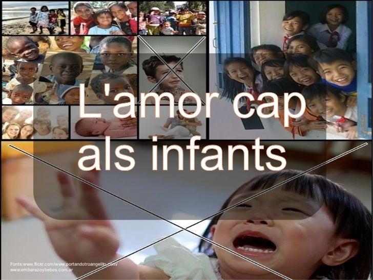 L'amor cap als infants Fonts:www.flickr.com/www. portandotroangelito.com/ www.embarazoybebes.com.ar