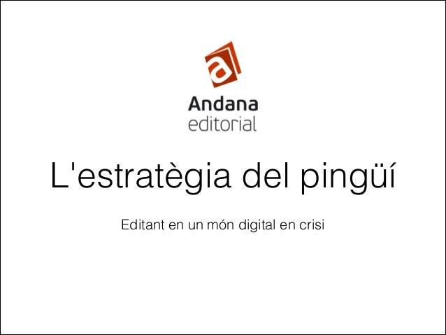 L'estratègia del pingüí Editant en un món digital en crisi