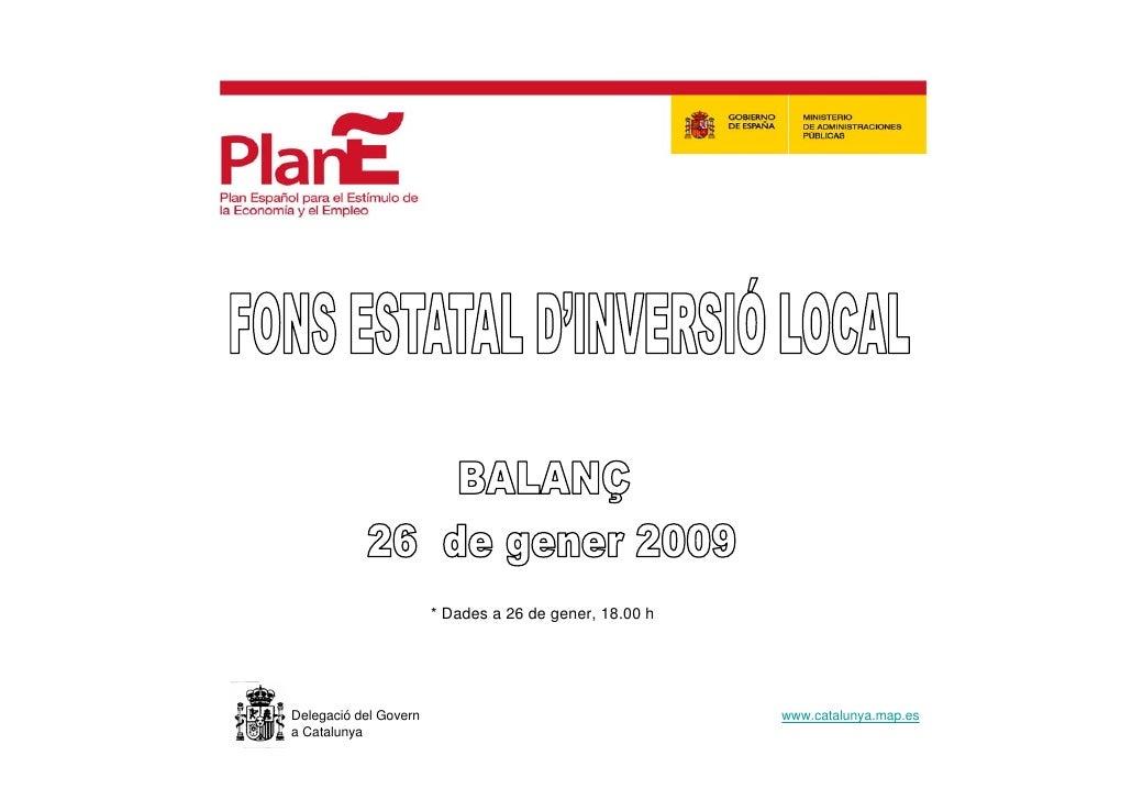 * Dades a 26 de gener, 18.00 h     Delegació del Govern                                    www.catalunya.map.es a Catalunya