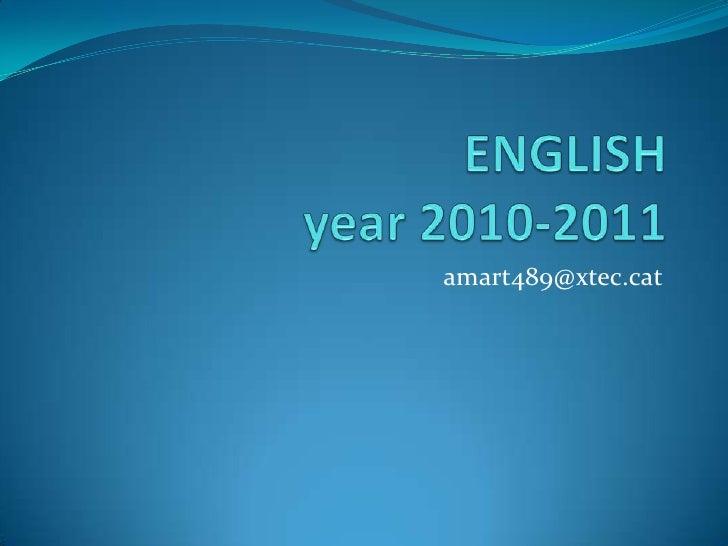 ENGLISHyear 2010-2011<br />amart489@xtec.cat<br />