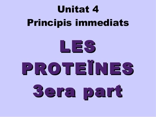Unitat 4  Principis immediats  LLEESS  PPRROOTTEEÏÏNNEESS  33eerraa ppaarrtt