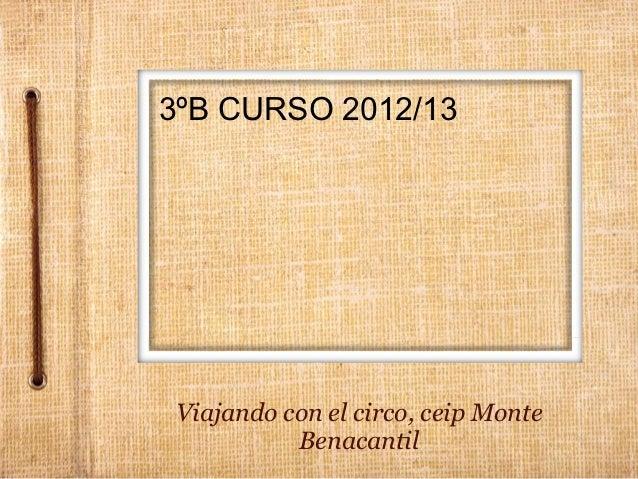 3ºB CURSO 2012/13Viajando con el circo, ceip Monte          Benacantil
