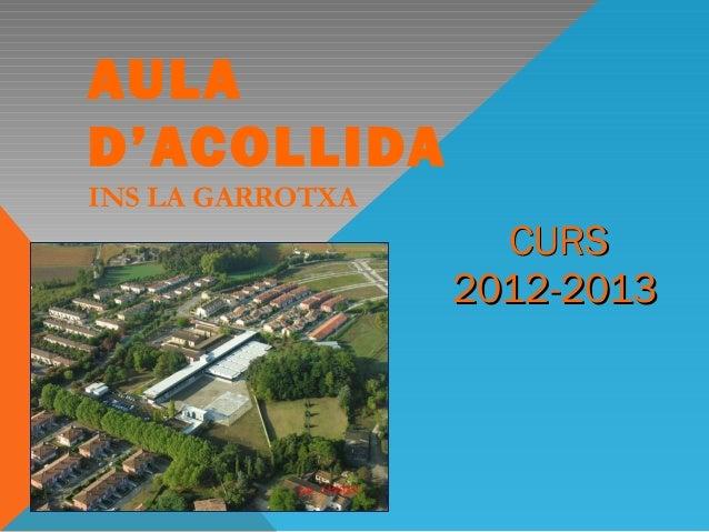 AULAD'ACOLLIDAINS LA GARROTXA                    CURS                  2012-2013