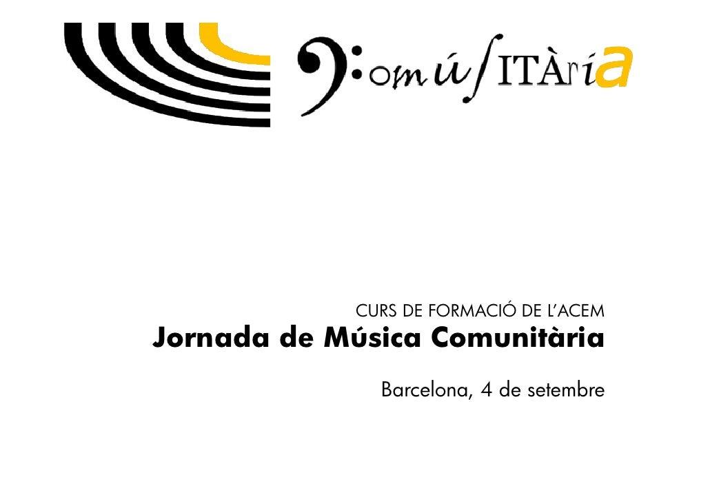 CURS DE FORMACIÓ DE L'ACEM Jornada de Música Comunitària               Barcelona, 4 de setembre