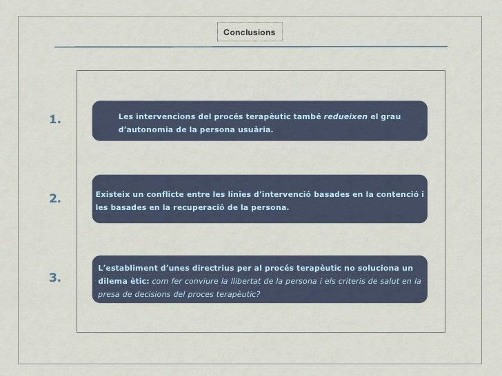 Conclusions Les intervencions del procés terapèutic també  redueixen  el grau d'autonomia de la persona usuària. 1. Existe...