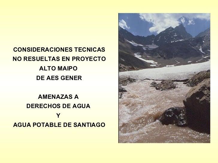 CONSIDERACIONES TECNICASNO RESUELTAS EN PROYECTO      ALTO MAIPO      DE AES GENER      AMENAZAS A   DERECHOS DE AGUA     ...