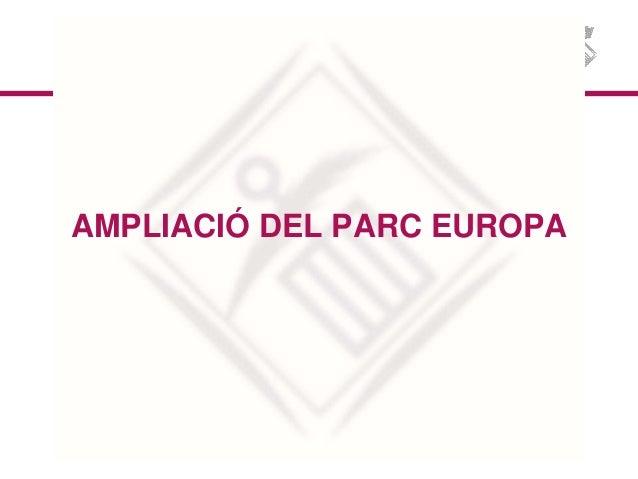 AMPLIACIÓ DEL PARC EUROPA