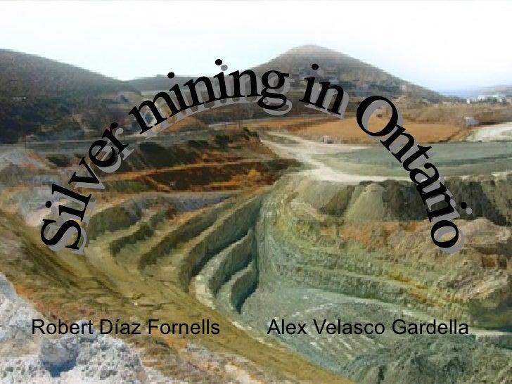 Robert Díaz Fornells Alex Velasco Gardella Silver mining in Ontario