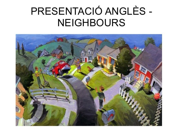 PRESENTACIÓ ANGLÈS -    NEIGHBOURS
