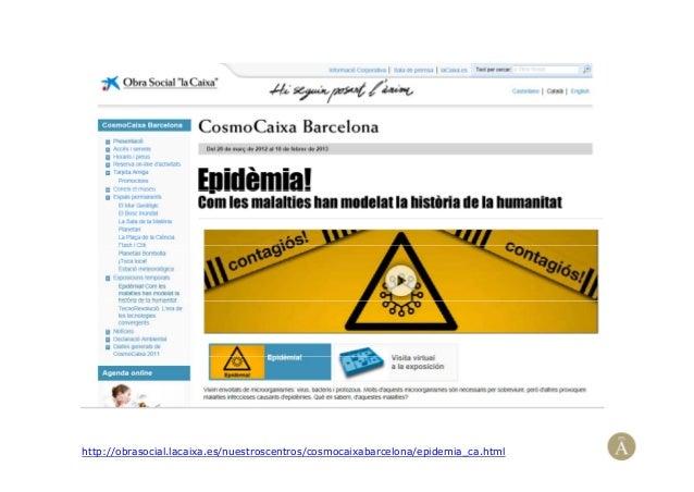 http://obrasocial.lacaixa.es/nuestroscentros/cosmocaixabarcelona/epidemia_ca.html