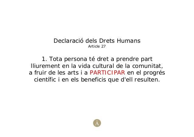Declaració dels Drets HumansArticle 271. Tota persona té dret a prendre partlliurement en la vida cultural de la comunitat...