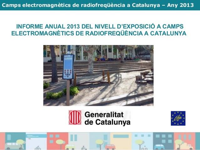 Camps electromagnètics de radiofreqüència a Catalunya – Any 2013 INFORME ANUAL 2013 DEL NIVELL D'EXPOSICIÓ A CAMPS ELECTRO...