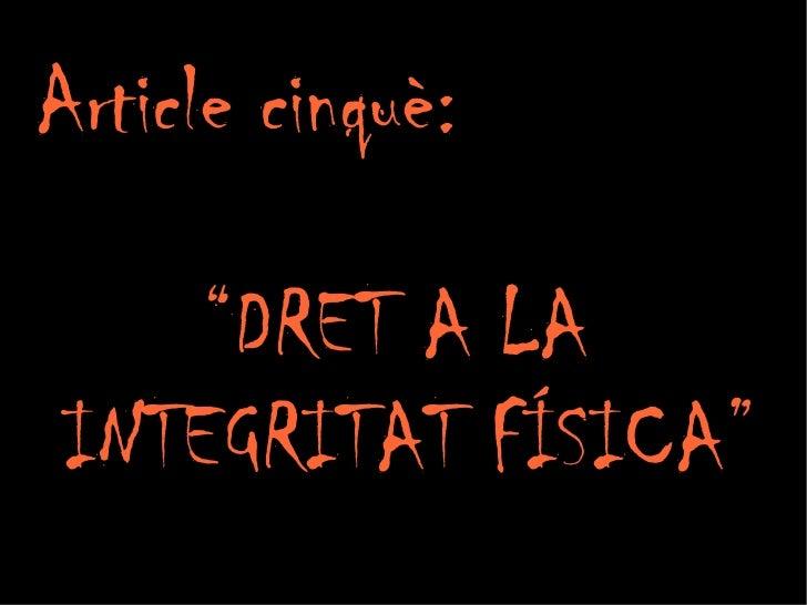 """Article cinquè:  """" DRET A LA INTEGRITAT FÍSICA"""""""