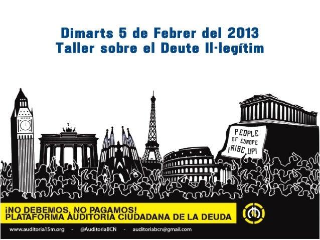 Dimarts 5 de Febrer del 2013Taller sobre el Deute Il·legítim
