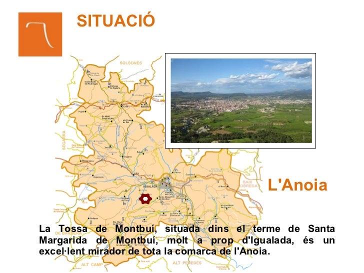 SITUACIÓ                                       LAnoiaLa Tossa de Montbuí, situada dins el terme de SantaMargarida de Montb...