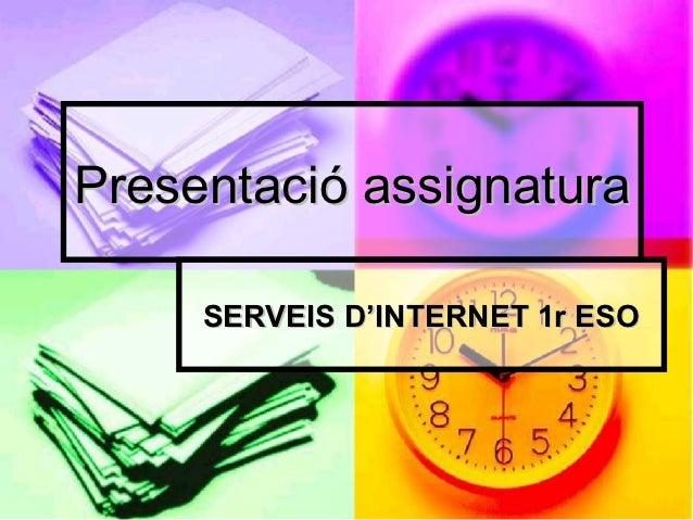 Presentació assignatura     SERVEIS D'INTERNET 1r ESO