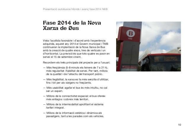 Presentació autobusos híbrids i avanç fase 2014 NXB  Fase 2014 de la Nova Xarxa de Bus Vista l'acollida favorable i d'acor...
