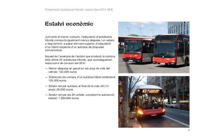 Presentació autobusos híbrids i avanç fase 2014 NXB  Estalvi econòmic Junt amb el menor consum, l'adquisició d'autobusos h...
