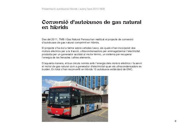 Presentació autobusos híbrids i avanç fase 2014 NXB  Conversió d'autobusos de gas natural en híbrids Des del 2011, TMB i G...