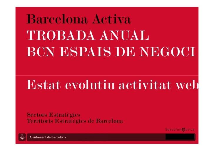 Barcelona ActivaTROBADA ANUALBCN ESPAIS DE NEGOCIEstat evolutiu activitat webSectors EstratègicsTerritoris Estratègics de ...