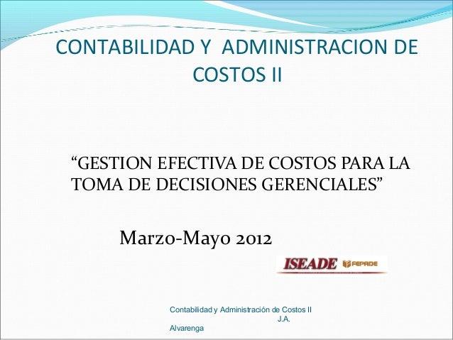 """CONTABILIDAD Y ADMINISTRACION DE            COSTOS II """"GESTION EFECTIVA DE COSTOS PARA LA TOMA DE DECISIONES GERENCIALES"""" ..."""