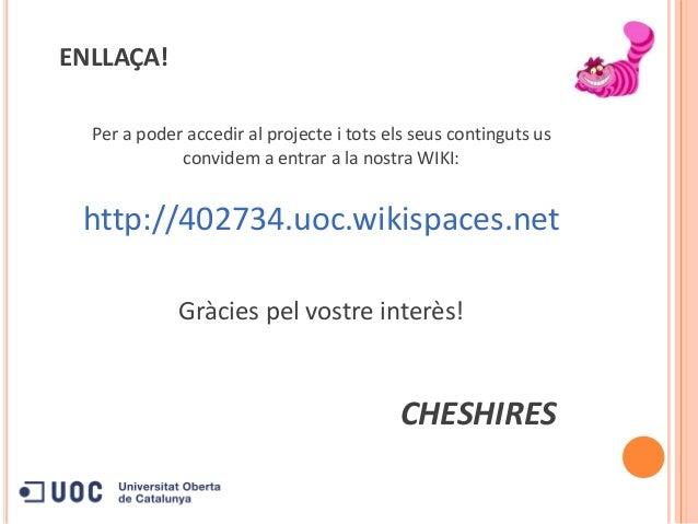 ENLLAÇA!Per a poder accedir al projecte i tots els seus continguts usconvidem a entrar a la nostra WIKI:http://402734.uoc....