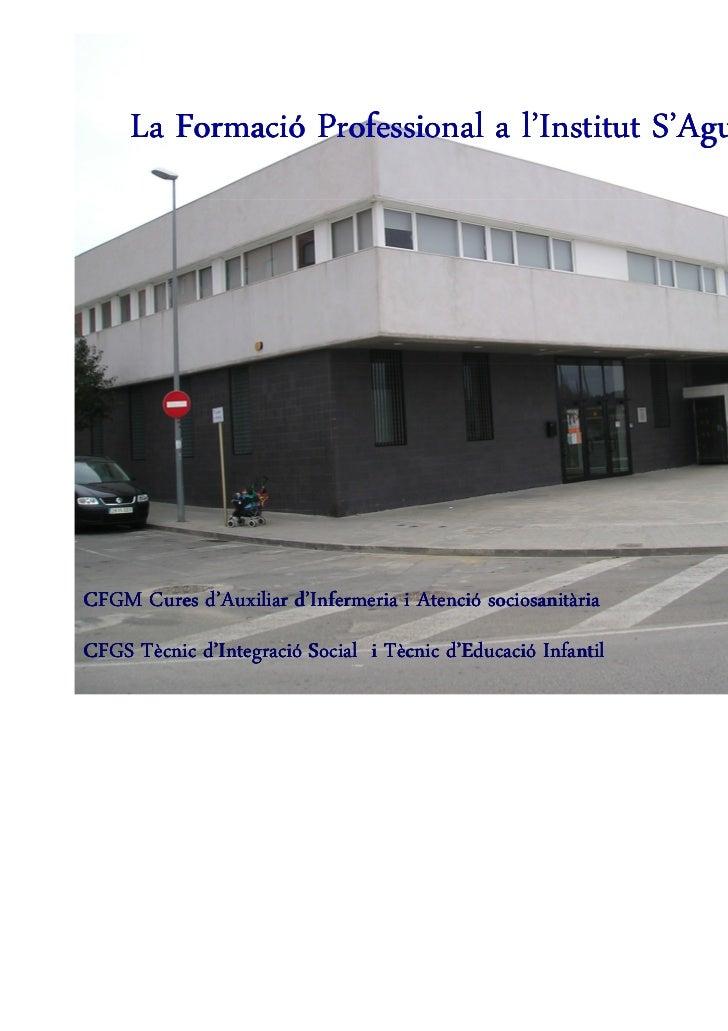 La Formació Professional a l'Institut S'AgullaCFGM Cures d'Auxiliar d'Infermeria i Atenció sociosanitàriaCFGS Tècnic d'Int...