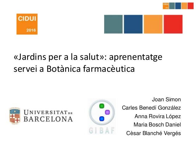 «Jardins per a la salut»: aprenentatge servei a Botànica farmacèutica Joan Simon Carles Benedí González Anna Rovira López ...