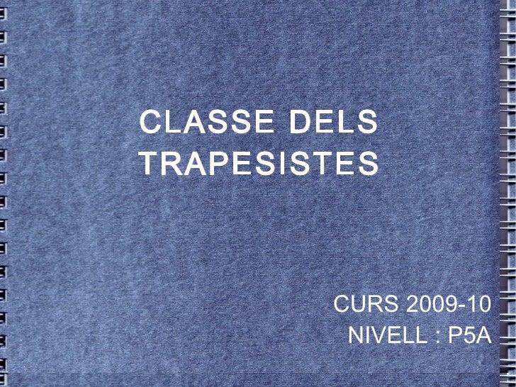 CLASSE DELS TRAPESISTES CURS 2009-10 NIVELL : P5A