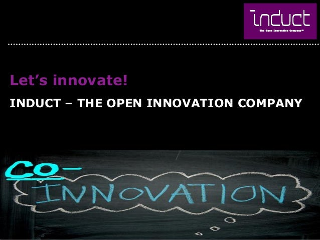 INDUCT – THE OPEN INNOVATION COMPANY Let's innovate!