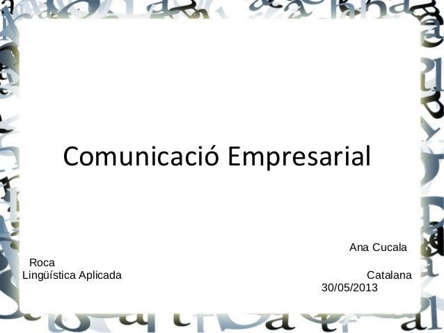 Comunicació EmpresarialAna CucalaRocaLingüística Aplicada Catalana30/05/2013