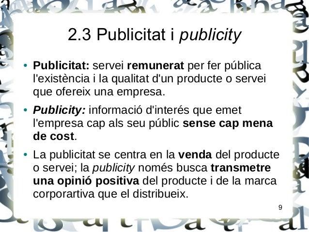 2.3 Publicitat i publicity● Publicitat: servei remunerat per fer públicalexistència i la qualitat dun producte o serveique...