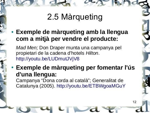 2.5 Màrqueting● Exemple de màrqueting amb la llenguacom a mitjà per vendre el producte:Mad Men; Don Draper munta una campa...