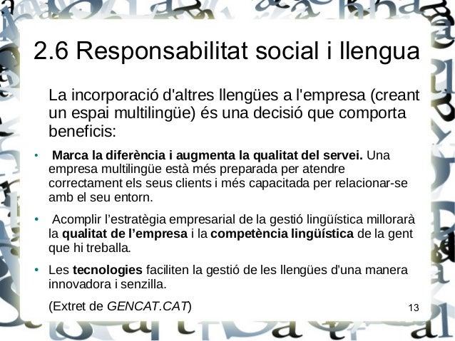 2.6 Responsabilitat social i llenguaLa incorporació daltres llengües a lempresa (creantun espai multilingüe) és una decisi...