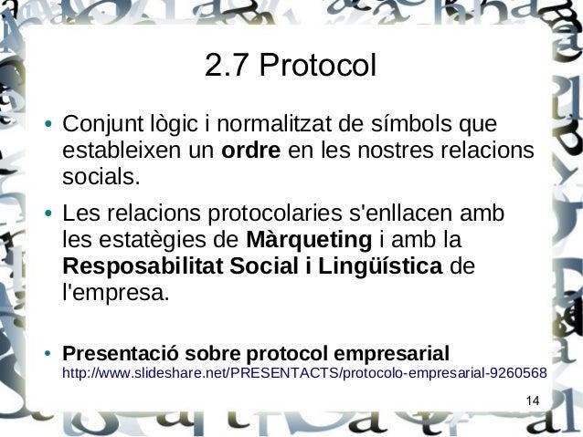 2.7 Protocol● Conjunt lògic i normalitzat de símbols queestableixen un ordre en les nostres relacionssocials.● Les relacio...