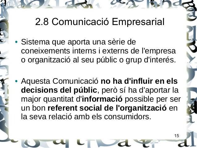 2.8 Comunicació Empresarial● Sistema que aporta una sèrie deconeixements interns i externs de lempresao organització al se...