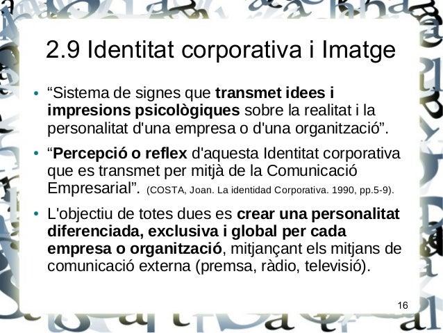 """2.9 Identitat corporativa i Imatge● """"Sistema de signes que transmet idees iimpresions psicològiques sobre la realitat i la..."""
