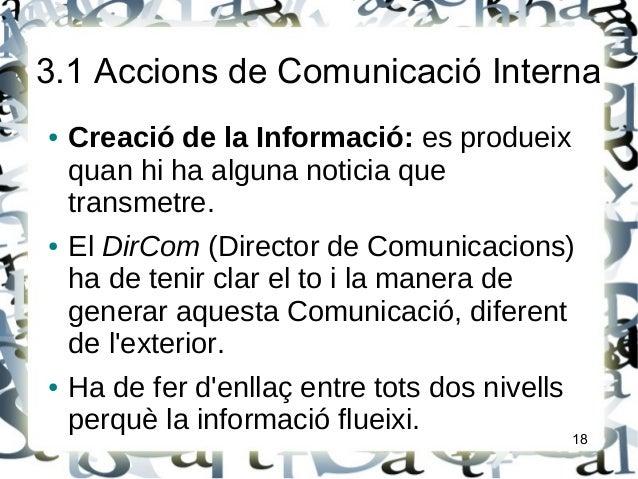 3.1 Accions de Comunicació Interna● Creació de la Informació: es produeixquan hi ha alguna noticia quetransmetre.● El DirC...