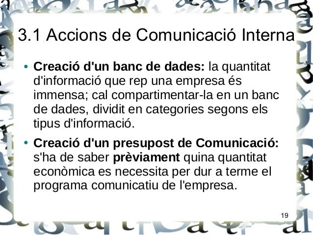 3.1 Accions de Comunicació Interna● Creació dun banc de dades: la quantitatdinformació que rep una empresa ésimmensa; cal ...