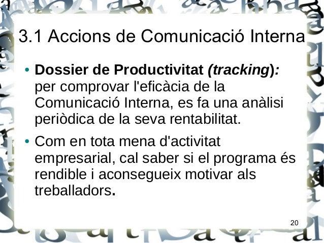 3.1 Accions de Comunicació Interna● Dossier de Productivitat (tracking):per comprovar leficàcia de laComunicació Interna, ...
